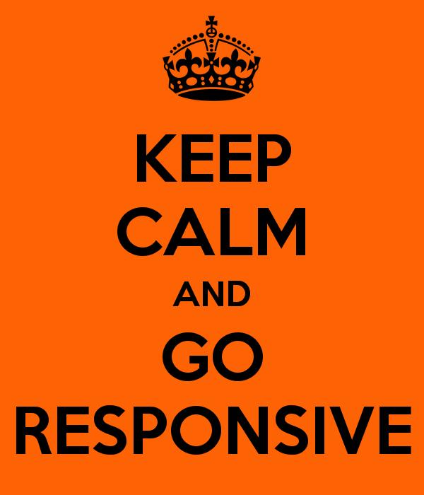 keep calm and go responsive