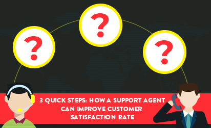 3 Quick Steps: How a Support Agent Can Improve Customer Satisfaction Rate