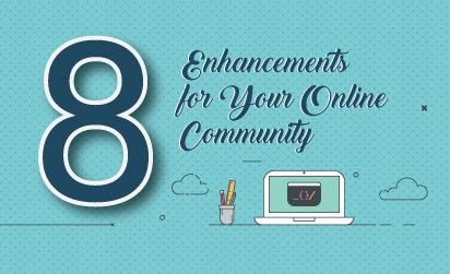 8 Online Community Enhancements for Improved ROI and Performance