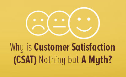 Customer Satisfaction (CSAT) - Why Is It a Myth?
