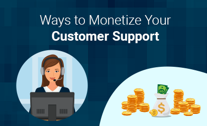Monetize your customer support