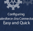 Configuring Salesforce-Jira Connector : Easy