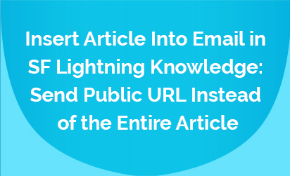 Insert Article Into Email in SF Lightning KB: Send Public URL Instead of the Entire Article