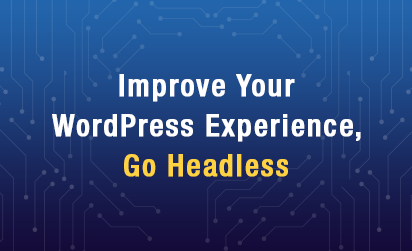 Improve Your WordPress Experience, Go Headless