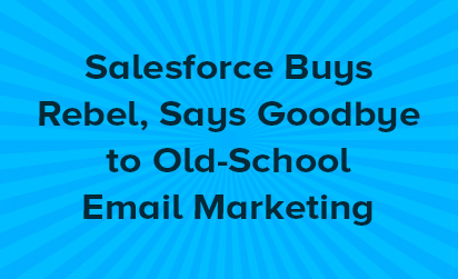 Salesforce Buys Rebel, Says Goodbye to Old-School Email Marketing
