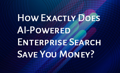 How Exactly Does AI-Powered Enterprise Search Save You Money?