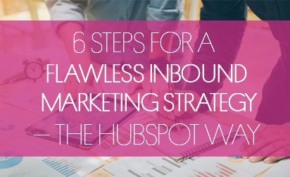 6 Steps for a Flawless Inbound Marketing Strategy – The HubSpot Way