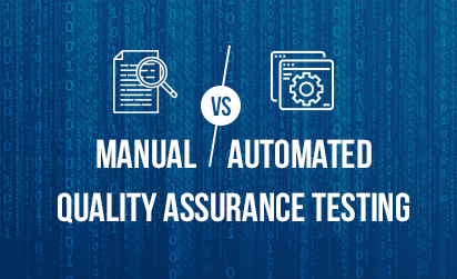 Manual Vs Automated Quality Assurance Testing – Which One is a Better Fit for Your Testing Process?