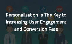 Personalization is the Key to Increasing User Engagement and Conversion Rate