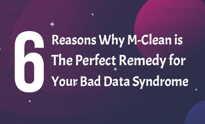 6 Reasons Why M-Clean is the Perfect Remedy for Your Bad Data Syndrome