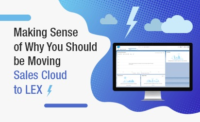Making Sense of Why You Should be Moving Sales Cloud to LEX