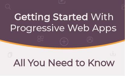 Getting Started with Progressive Web Apps – All You Need to Know