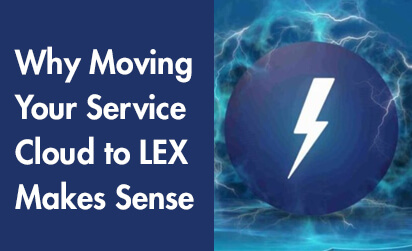Why Moving Your Service Cloud to LEX Makes Sense