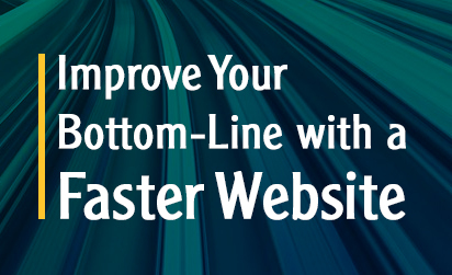 Improve Your Bottom-Line With a Faster Website