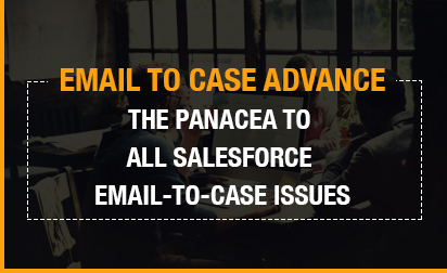 Email to Case Advance: The Panacea to All Salesforce Email-to-Case Issues