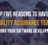 Top Five Reasons to Have a Quality Assurance