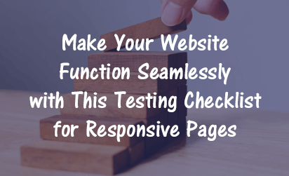 Make Your Website Function Seamlessly with This Testing Checklist for Responsive Pages