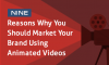 Nine Reasons Why You Should Market Your Brand Using Animated Videos