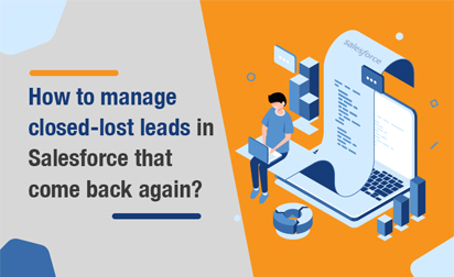How to Manage Closed-Lost Leads in Salesforce that Come Back Again?