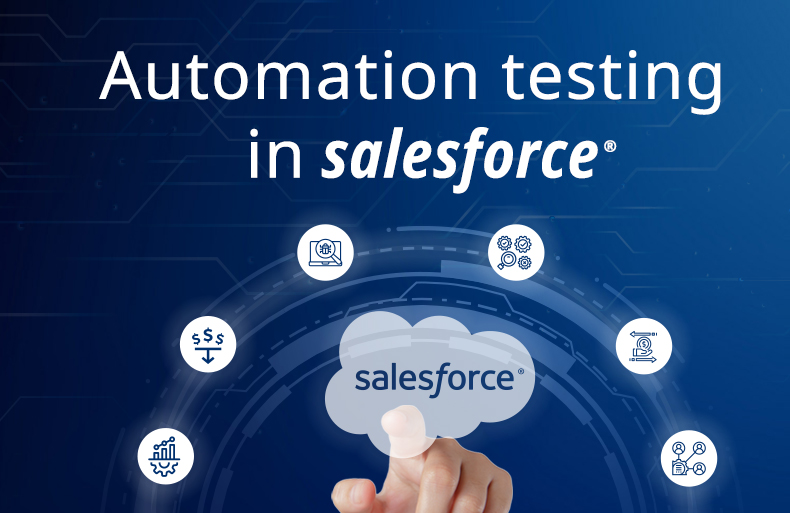 How Automation Testing in Salesforce<sup>® </sup> Benefits Businesses