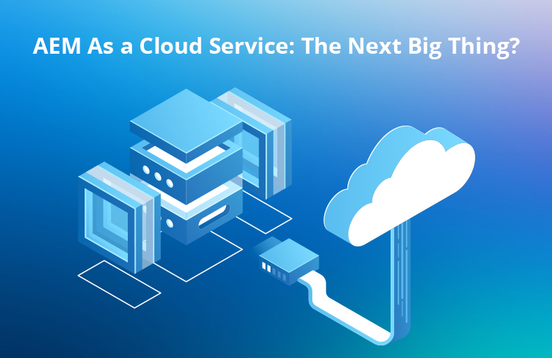 AEM As a Cloud Service: The Next Big Thing?