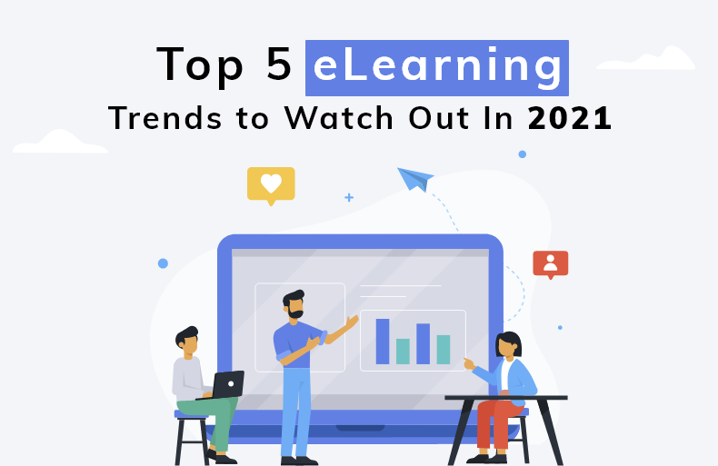 Top 5 eLearning Trends to Watch Out for in 2021