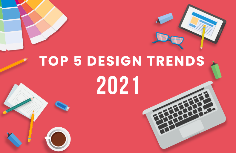 Top 5 Design Trends for 2021