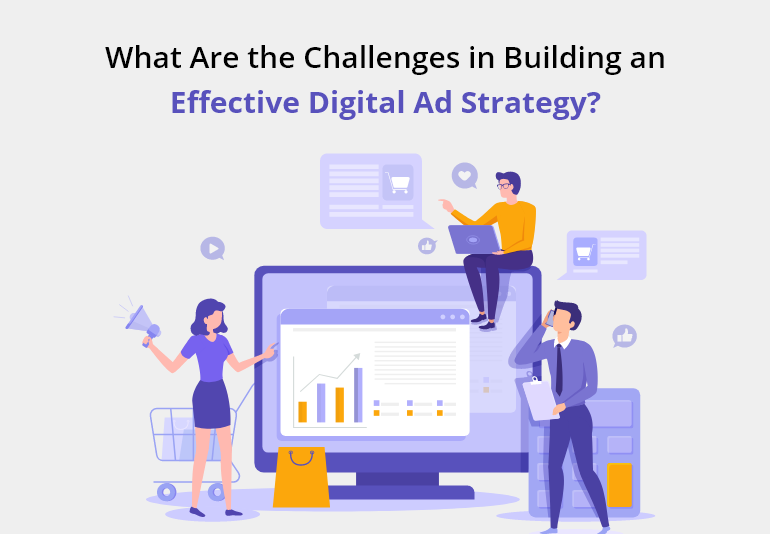 What Are the Challenges in Building an Effective Digital Ad Strategy?