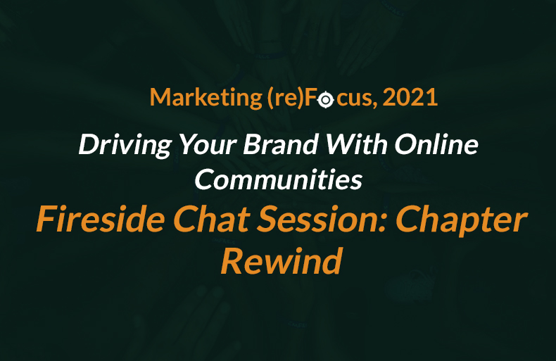 Driving Your Brand With Online Communities: Fireside Chat at Marketing (re)Focus, Chapter Rewind