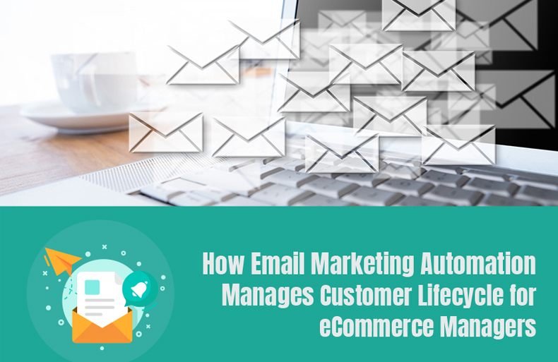 How Email Marketing Automation Manages Customer Lifecycle for eCommerce Managers