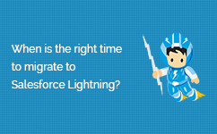 When is the Right Time to Migrate to Salesforce Lightning?