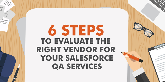 6 Steps to Evaluate the Right Vendor for Your Salesforce QA Services