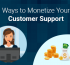 Ways to Monetize Your Customer Support
