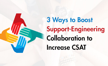 3 Ways to Boost Support-Engineering Collabora